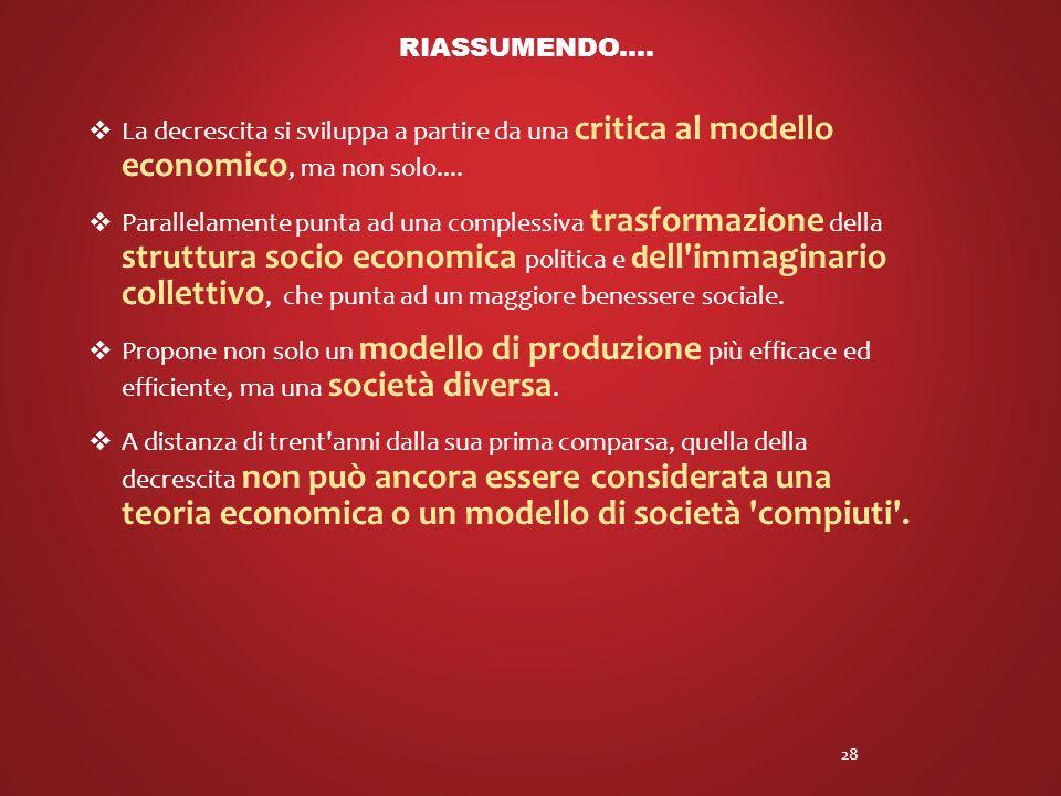 RIASSUMENDO.... La decrescita si sviluppa a partire da una critica al modello economico, ma non solo....