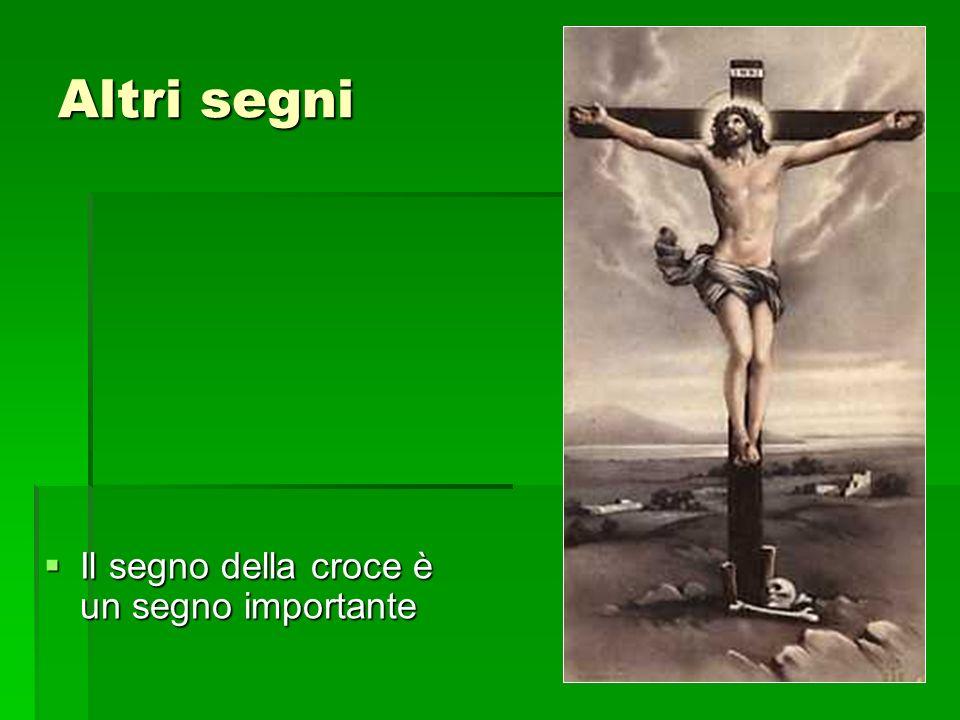 Altri segni Il segno della croce è un segno importante