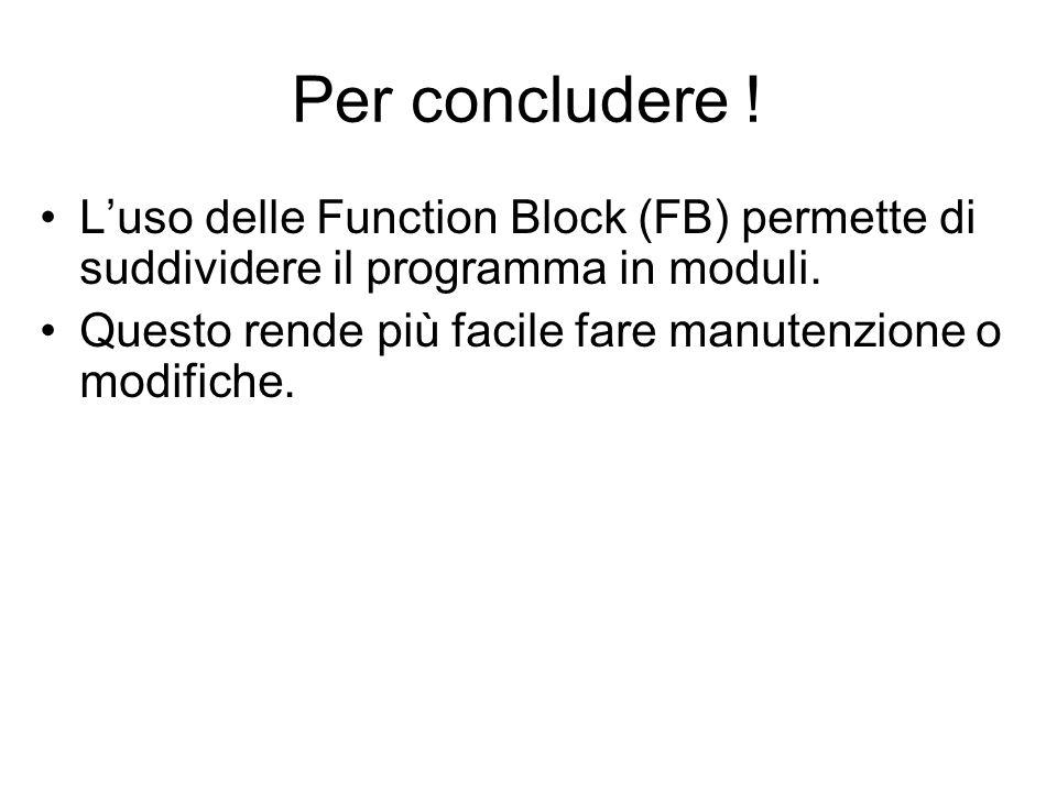Per concludere ! L'uso delle Function Block (FB) permette di suddividere il programma in moduli.