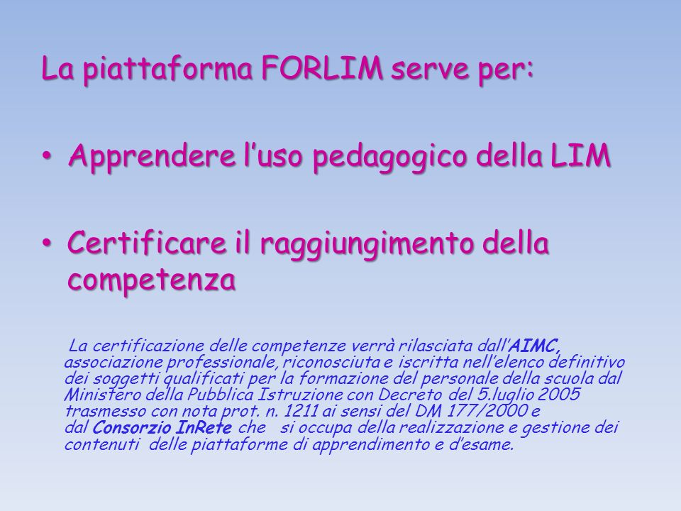 La piattaforma FORLIM serve per: Apprendere l'uso pedagogico della LIM