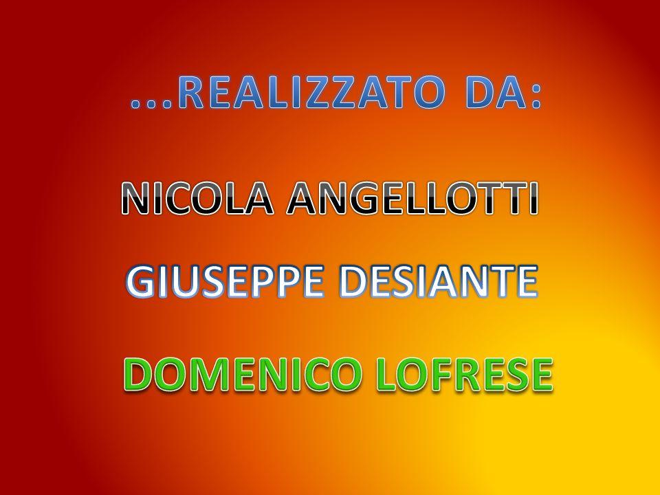 ...REALIZZATO DA: NICOLA ANGELLOTTI GIUSEPPE DESIANTE DOMENICO LOFRESE