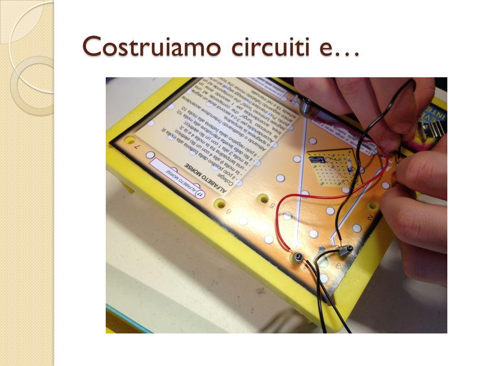 Costruiamo circuiti e…