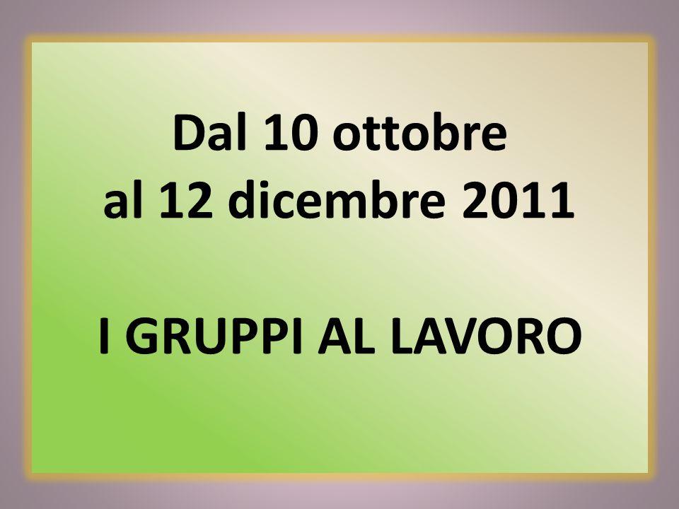 Dal 10 ottobre al 12 dicembre 2011 I GRUPPI AL LAVORO