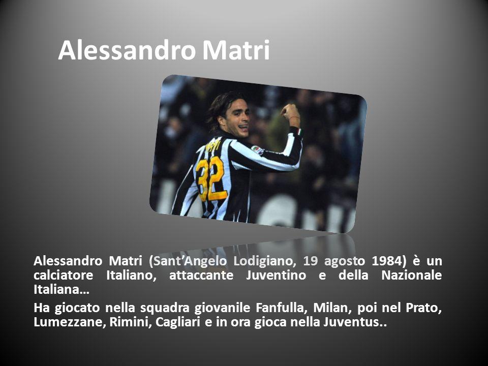 Alessandro Matri Alessandro Matri (Sant'Angelo Lodigiano, 19 agosto 1984) è un calciatore Italiano, attaccante Juventino e della Nazionale Italiana…