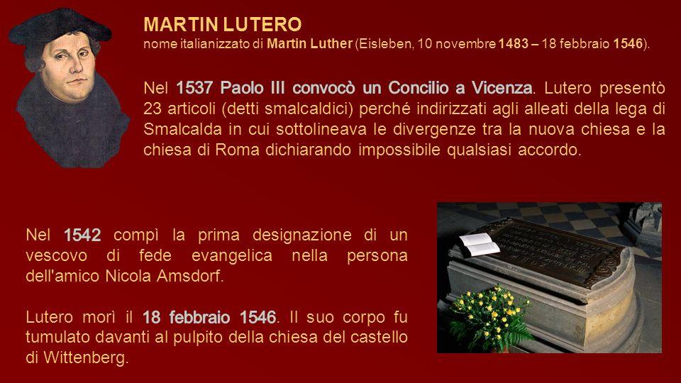 MARTIN LUTEROnome italianizzato di Martin Luther (Eisleben, 10 novembre 1483 – 18 febbraio 1546).