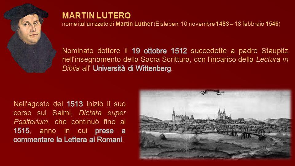 MARTIN LUTEROnome italianizzato di Martin Luther (Eisleben, 10 novembre 1483 – 18 febbraio 1546)