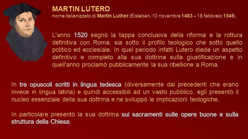 MARTIN LUTERO nome italianizzato di Martin Luther (Eisleben, 10 novembre 1483 – 18 febbraio 1546)
