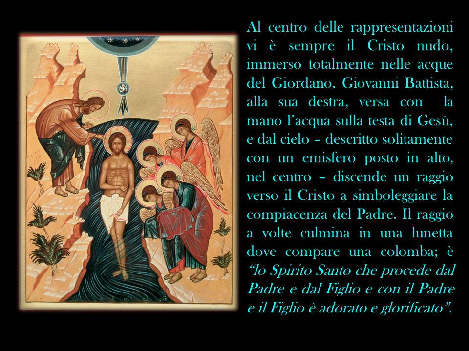 Al centro delle rappresentazioni vi è sempre il Cristo nudo, immerso totalmente nelle acque del Giordano.