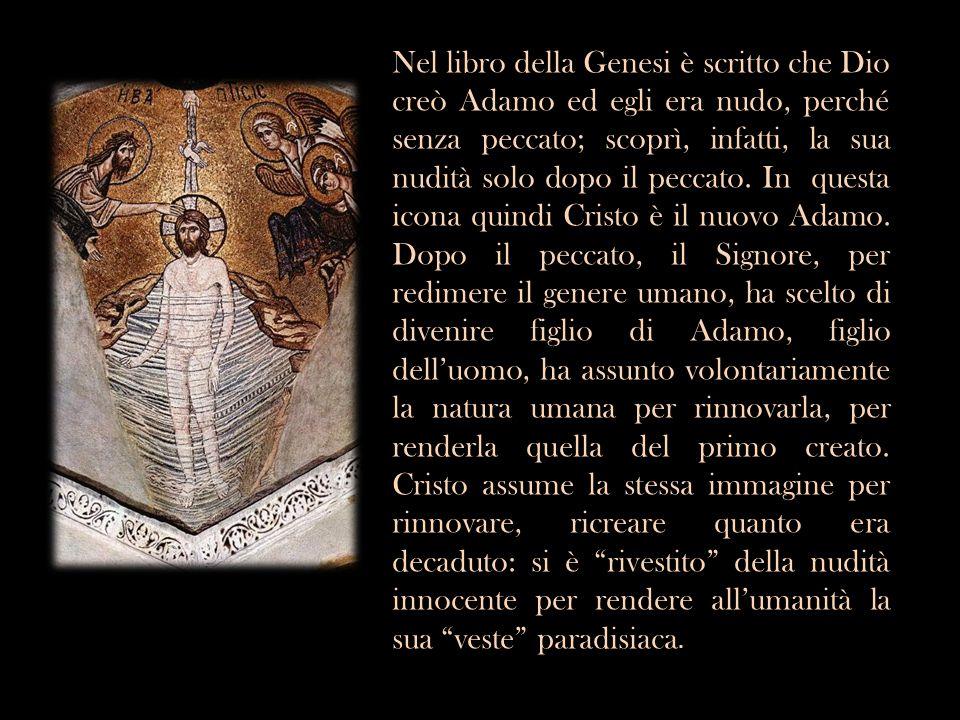 Nel libro della Genesi è scritto che Dio creò Adamo ed egli era nudo, perché senza peccato; scoprì, infatti, la sua nudità solo dopo il peccato.