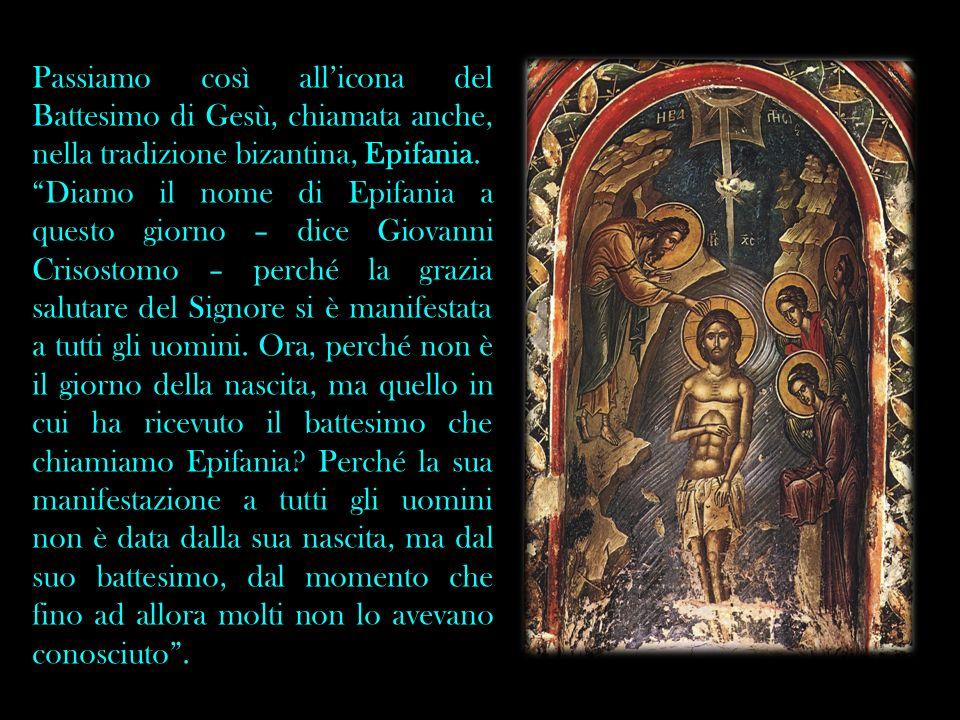 Passiamo così all'icona del Battesimo di Gesù, chiamata anche, nella tradizione bizantina, Epifania.