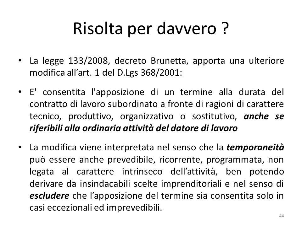 Risolta per davvero La legge 133/2008, decreto Brunetta, apporta una ulteriore modifica all'art. 1 del D.Lgs 368/2001: