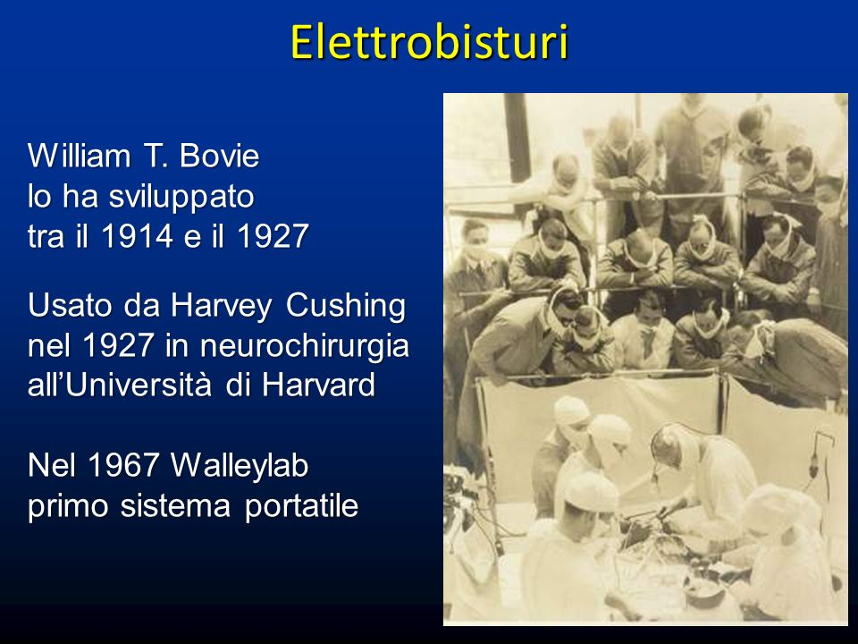 Elettrobisturi William T. Bovie lo ha sviluppato tra il 1914 e il 1927