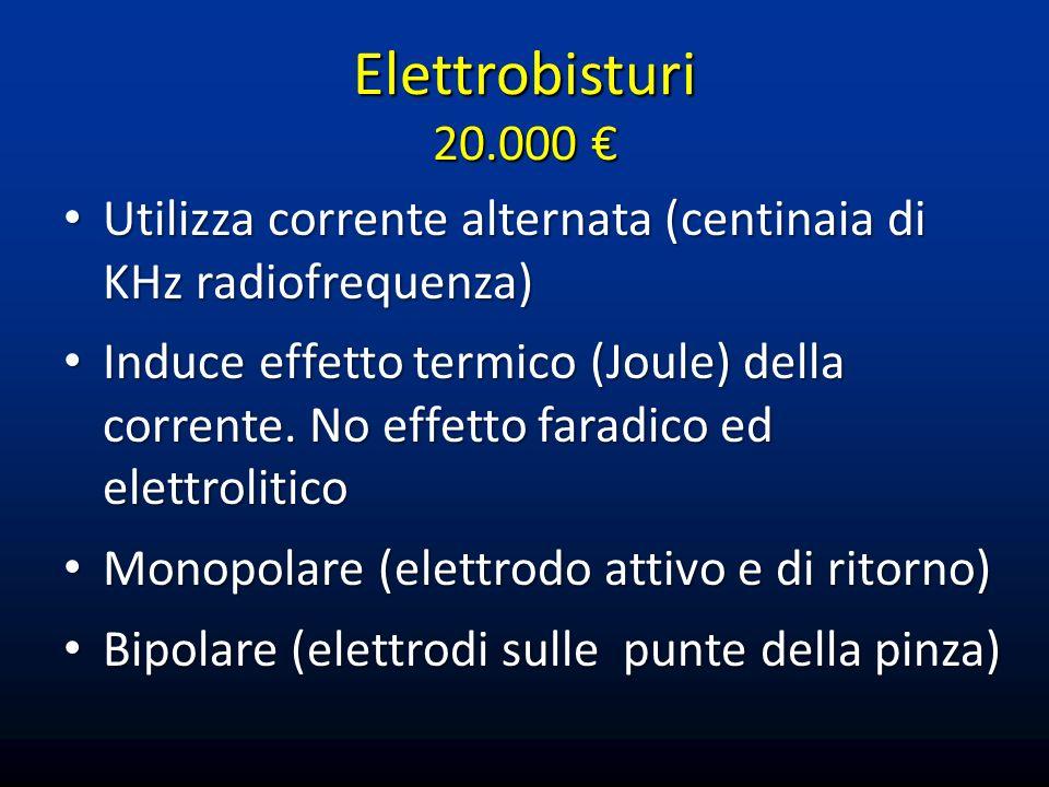 Elettrobisturi 20.000 € Utilizza corrente alternata (centinaia di KHz radiofrequenza)
