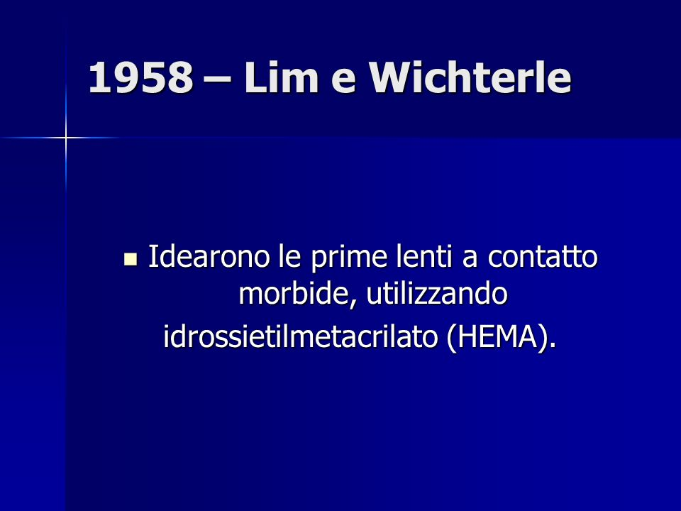 1958 – Lim e Wichterle Idearono le prime lenti a contatto morbide, utilizzando.