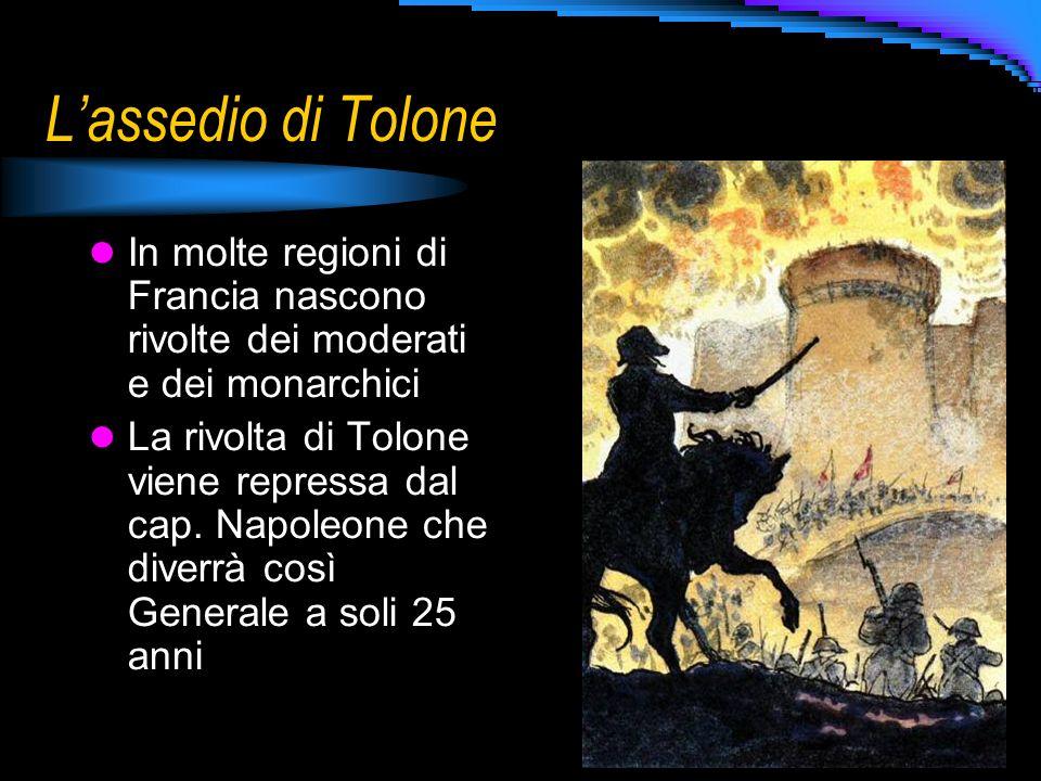 L'assedio di Tolone In molte regioni di Francia nascono rivolte dei moderati e dei monarchici.