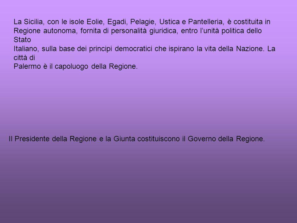 La Sicilia, con le isole Eolie, Egadi, Pelagie, Ustica e Pantelleria, è costituita in