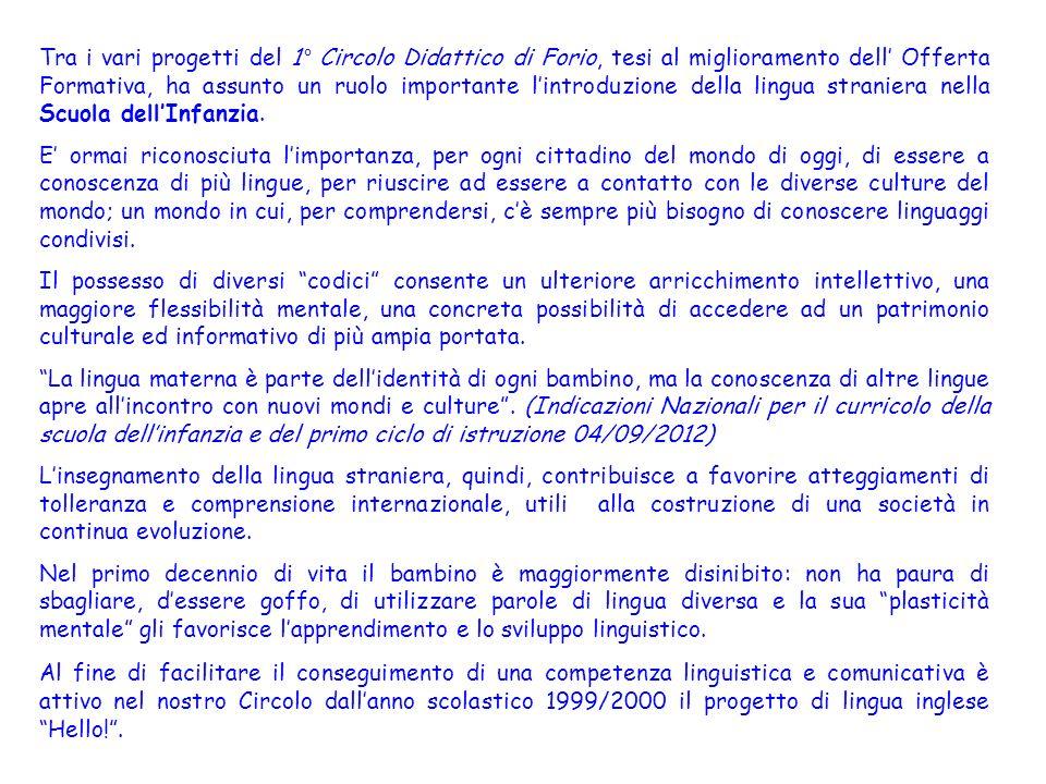 Tra i vari progetti del 1° Circolo Didattico di Forio, tesi al miglioramento dell' Offerta Formativa, ha assunto un ruolo importante l'introduzione della lingua straniera nella Scuola dell'Infanzia.