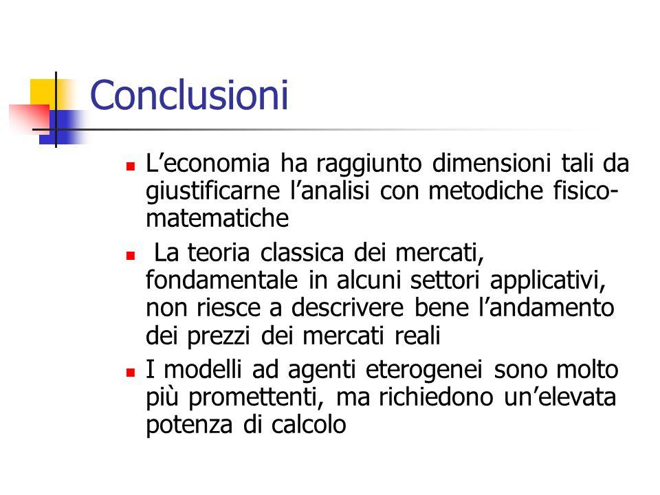 Conclusioni L'economia ha raggiunto dimensioni tali da giustificarne l'analisi con metodiche fisico-matematiche.