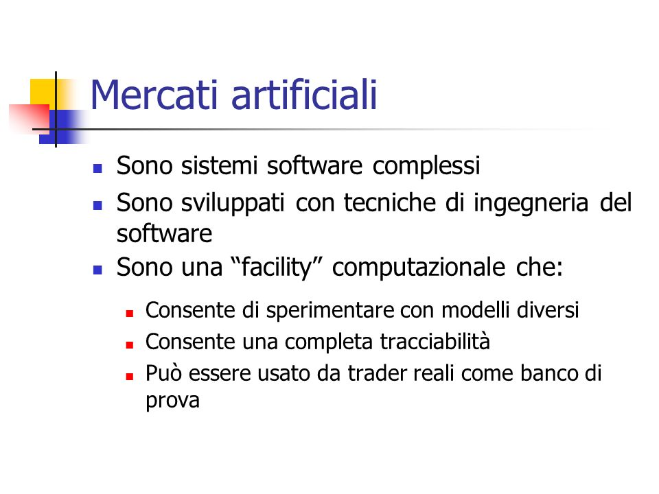 Mercati artificiali Sono sistemi software complessi