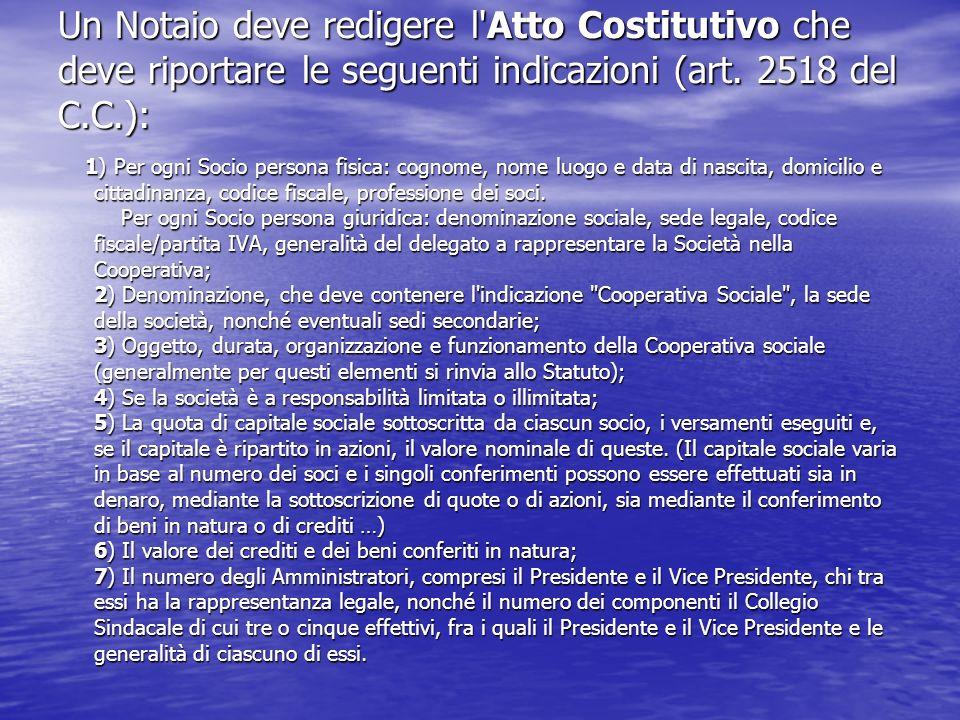 Un Notaio deve redigere l Atto Costitutivo che deve riportare le seguenti indicazioni (art. 2518 del C.C.):