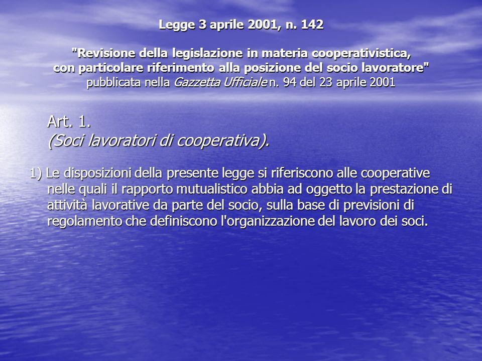 Legge 3 aprile 2001, n. 142 Revisione della legislazione in materia cooperativistica, con particolare riferimento alla posizione del socio lavoratore pubblicata nella Gazzetta Ufficiale n. 94 del 23 aprile 2001