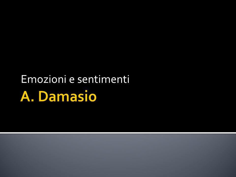 Emozioni e sentimenti A. Damasio