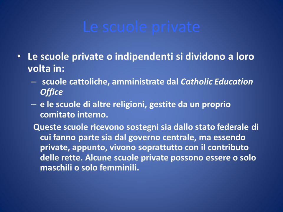 Le scuole private Le scuole private o indipendenti si dividono a loro volta in: scuole cattoliche, amministrate dal Catholic Education Office.