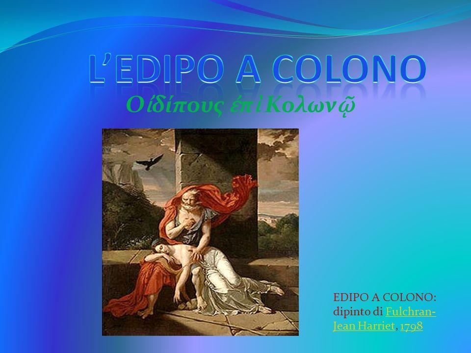 L'EDIPO A COLONO Oἰδίπoυς ἐπὶ Κολωνῷ