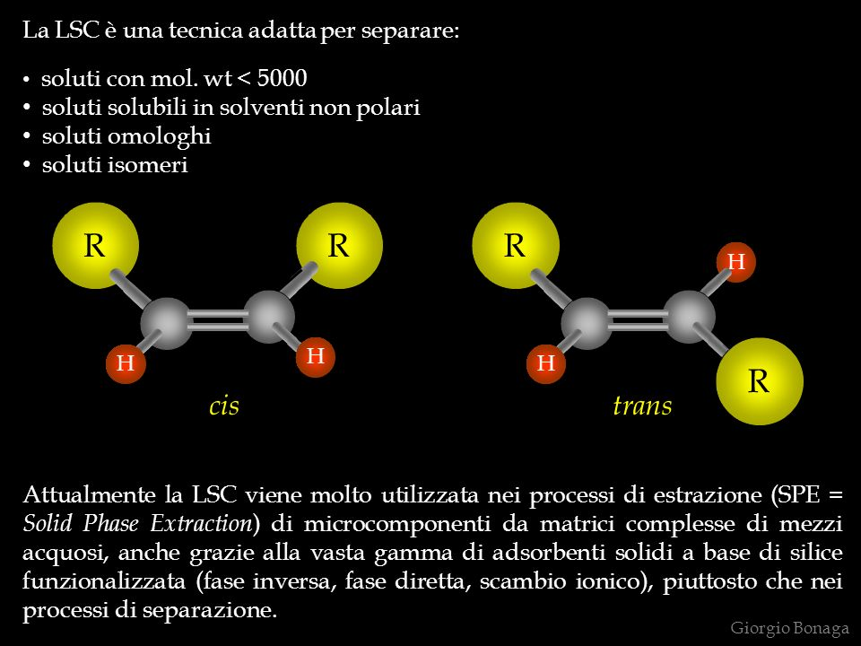 R cis trans La LSC è una tecnica adatta per separare: