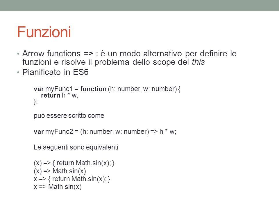 Funzioni Arrow functions => : è un modo alternativo per definire le funzioni e risolve il problema dello scope del this.