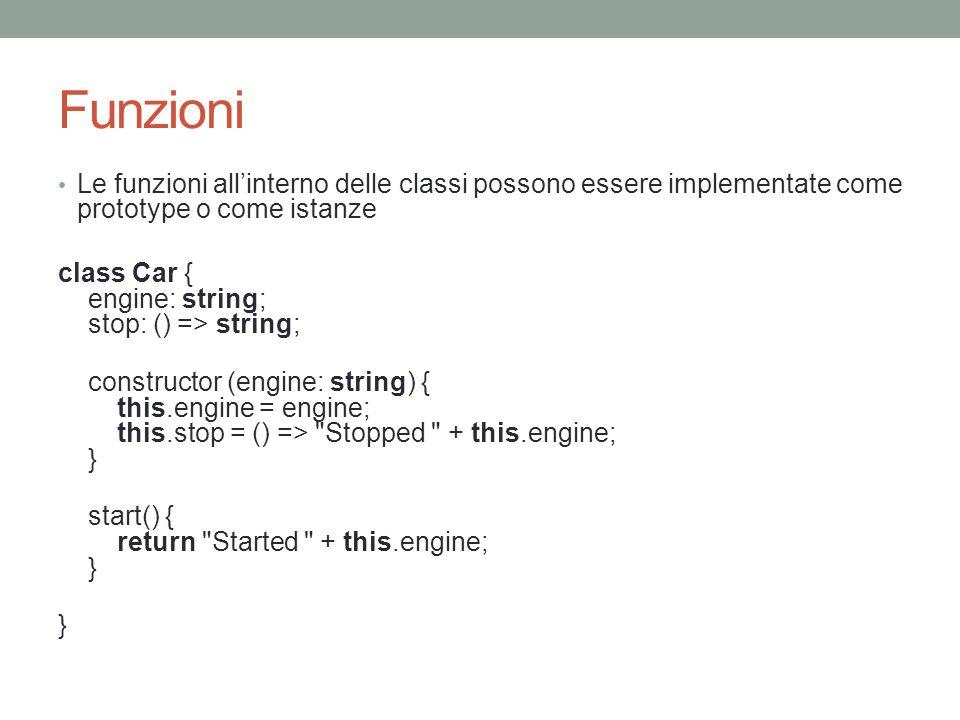 Funzioni Le funzioni all'interno delle classi possono essere implementate come prototype o come istanze.