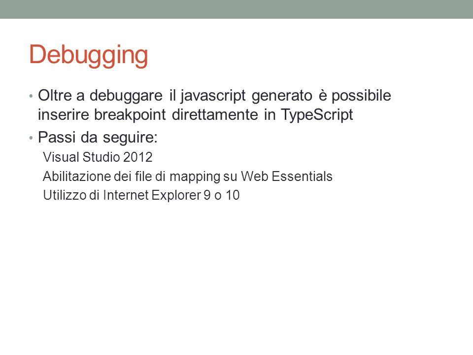 Debugging Oltre a debuggare il javascript generato è possibile inserire breakpoint direttamente in TypeScript.