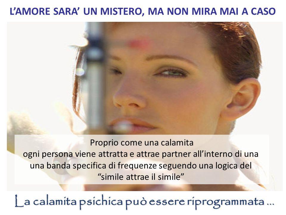 L'AMORE SARA' UN MISTERO, MA NON MIRA MAI A CASO