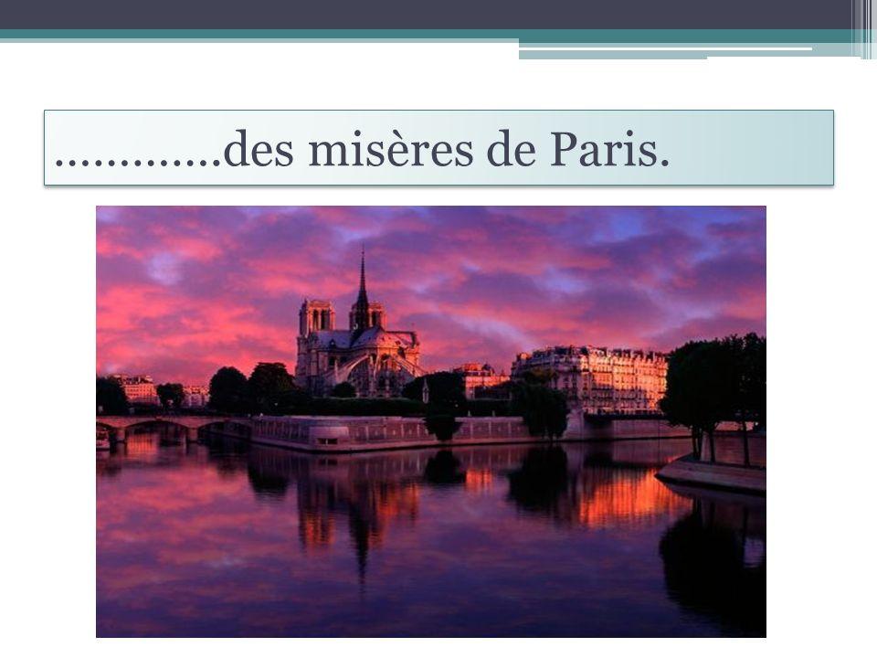 ………….des misères de Paris.
