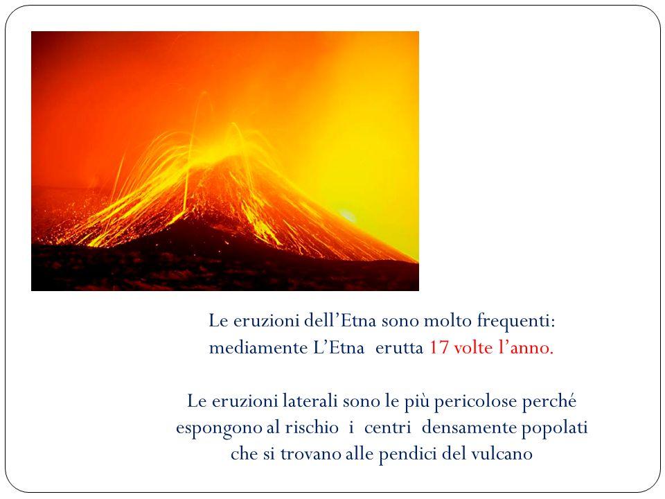 Le eruzioni dell'Etna sono molto frequenti: mediamente L'Etna erutta 17 volte l'anno.