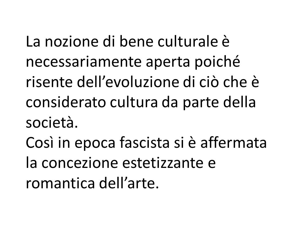 La nozione di bene culturale è necessariamente aperta poiché risente dell'evoluzione di ciò che è considerato cultura da parte della società.