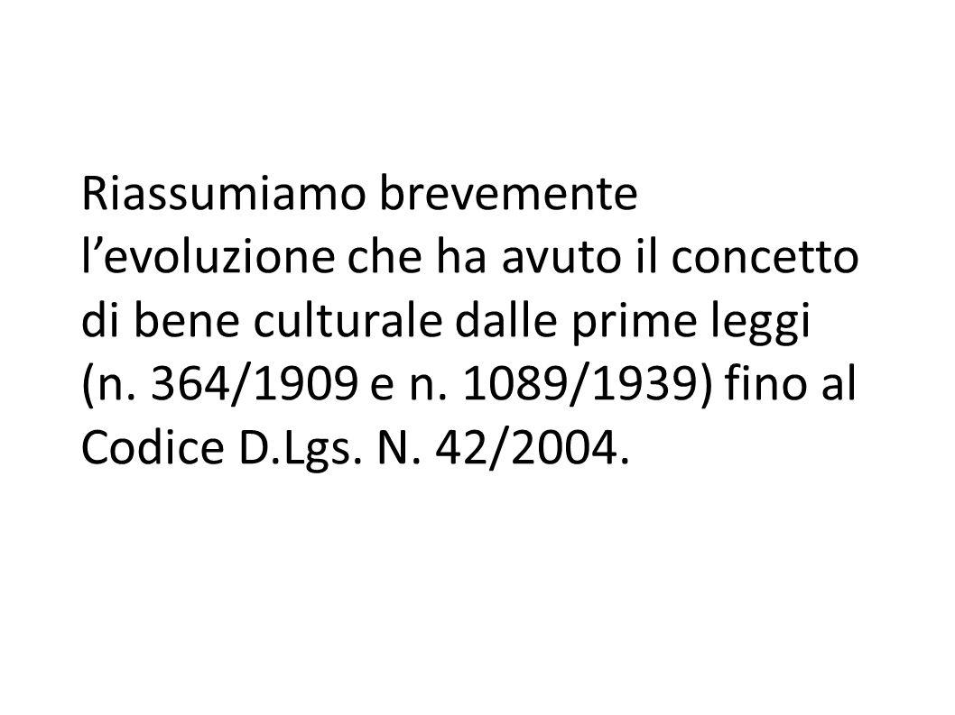 Riassumiamo brevemente l'evoluzione che ha avuto il concetto di bene culturale dalle prime leggi (n.