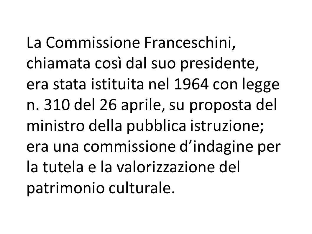 La Commissione Franceschini, chiamata così dal suo presidente, era stata istituita nel 1964 con legge n.