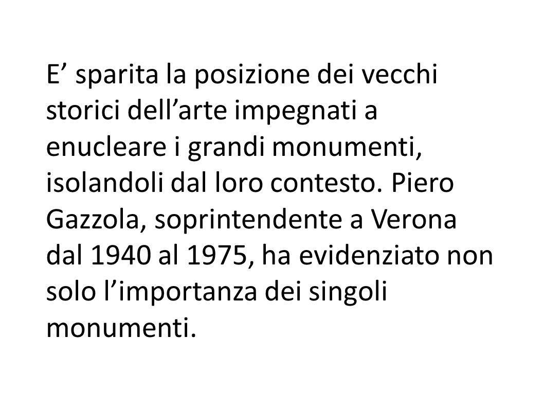 E' sparita la posizione dei vecchi storici dell'arte impegnati a enucleare i grandi monumenti, isolandoli dal loro contesto.