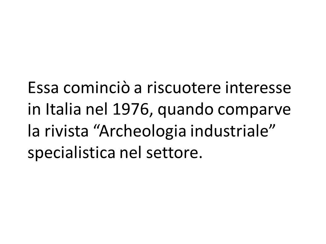 Essa cominciò a riscuotere interesse in Italia nel 1976, quando comparve la rivista Archeologia industriale specialistica nel settore.