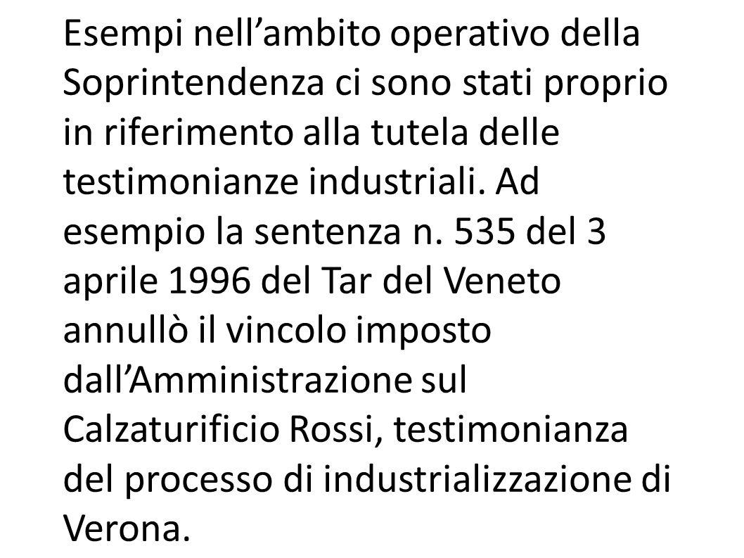Esempi nell'ambito operativo della Soprintendenza ci sono stati proprio in riferimento alla tutela delle testimonianze industriali.