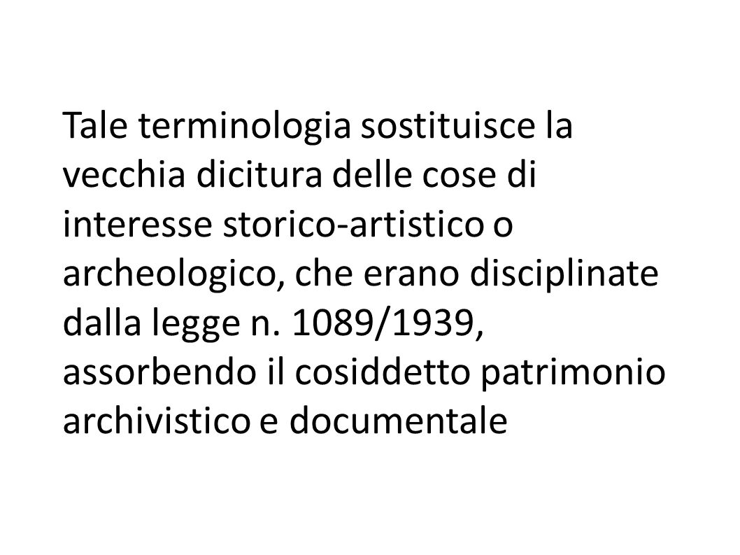Tale terminologia sostituisce la vecchia dicitura delle cose di interesse storico-artistico o archeologico, che erano disciplinate dalla legge n.