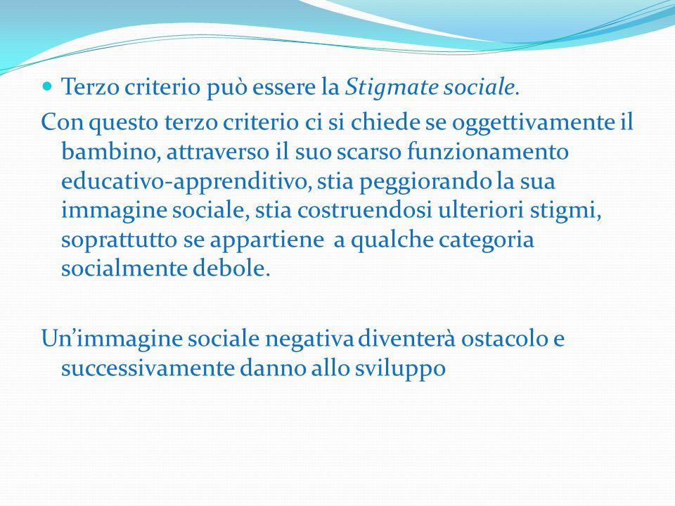 Terzo criterio può essere la Stigmate sociale.