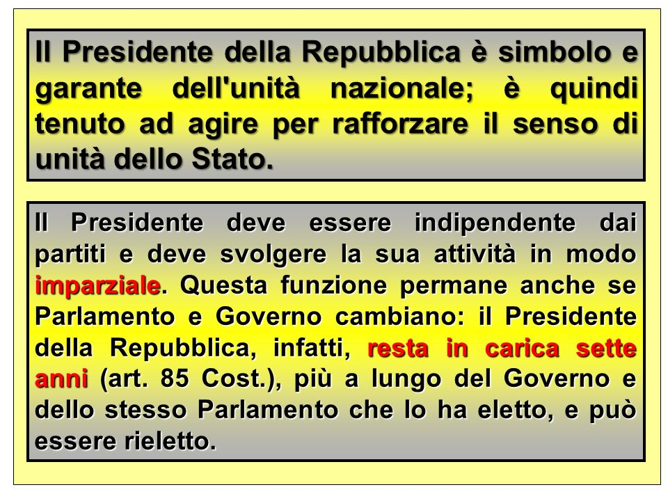 Il Presidente della Repubblica è simbolo e garante dell unità nazionale; è quindi tenuto ad agire per rafforzare il senso di unità dello Stato.
