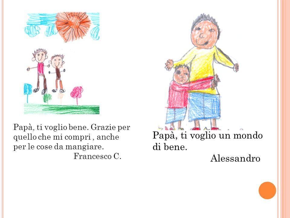 Papà, ti voglio un mondo di bene. Alessandro
