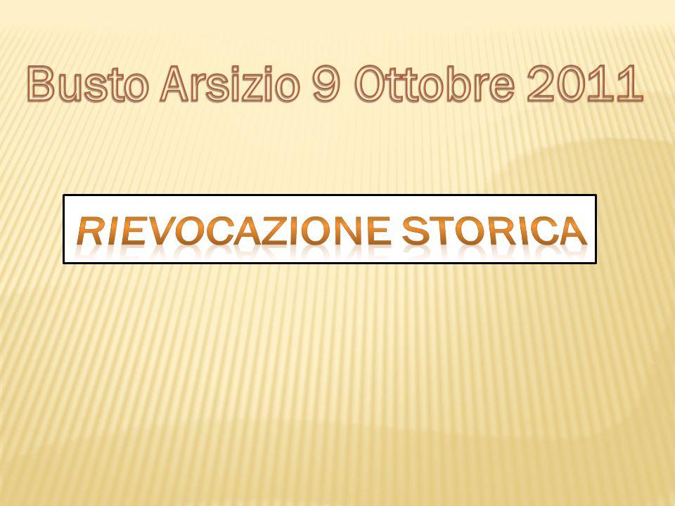 Busto Arsizio 9 Ottobre 2011 RIEVOCAZIONE STORICA