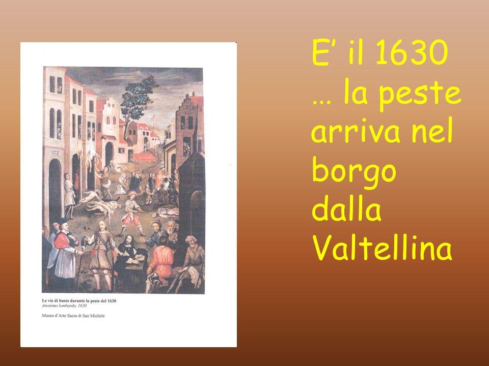 E' il 1630 … la peste arriva nel borgo dalla Valtellina