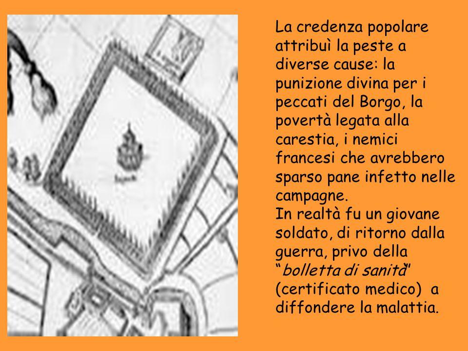 La credenza popolare attribuì la peste a diverse cause: la punizione divina per i peccati del Borgo, la povertà legata alla carestia, i nemici francesi che avrebbero sparso pane infetto nelle campagne.