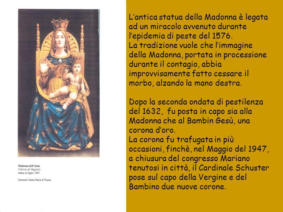 L'antica statua della Madonna è legata ad un miracolo avvenuto durante l'epidemia di peste del 1576.