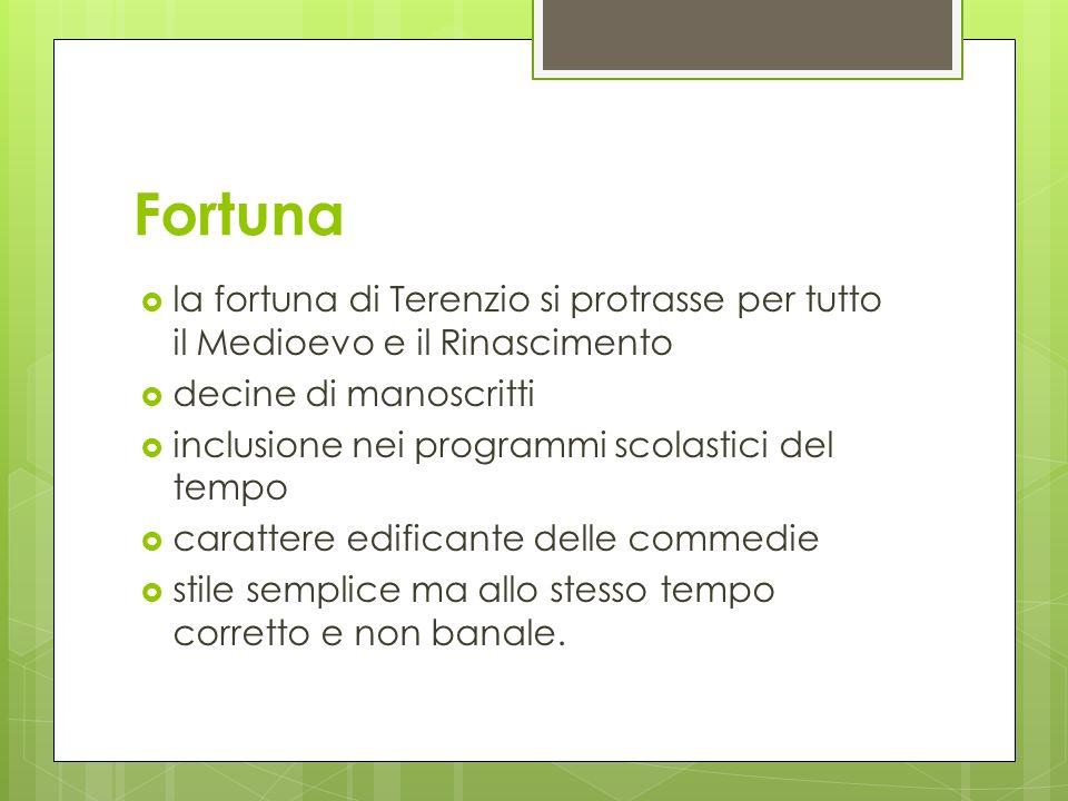 Fortuna la fortuna di Terenzio si protrasse per tutto il Medioevo e il Rinascimento. decine di manoscritti.